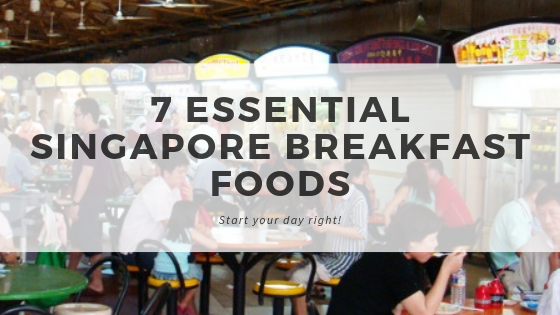 7 Essential Singapore Breakfast Dishes