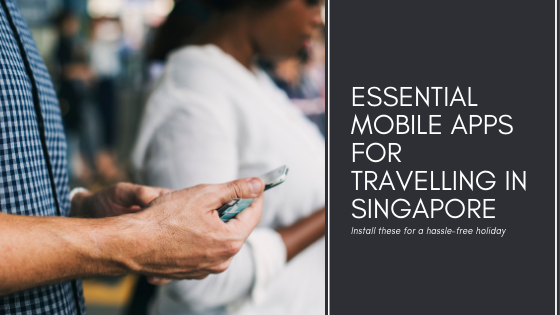 Essential Mobile Apps for Travelling in Singapore