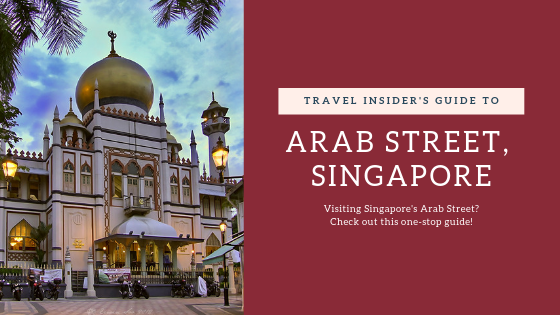 Travel Insider's Guide to Arab Street, Singapore