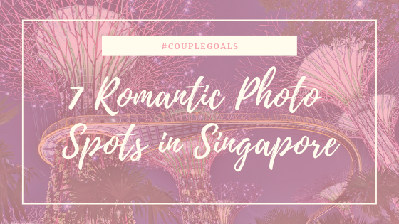 7 Romantic Photo Spots in Singapore