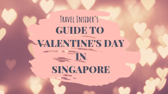 TRAVEL INSIDER's Guide to Valentine's Day in Singapore